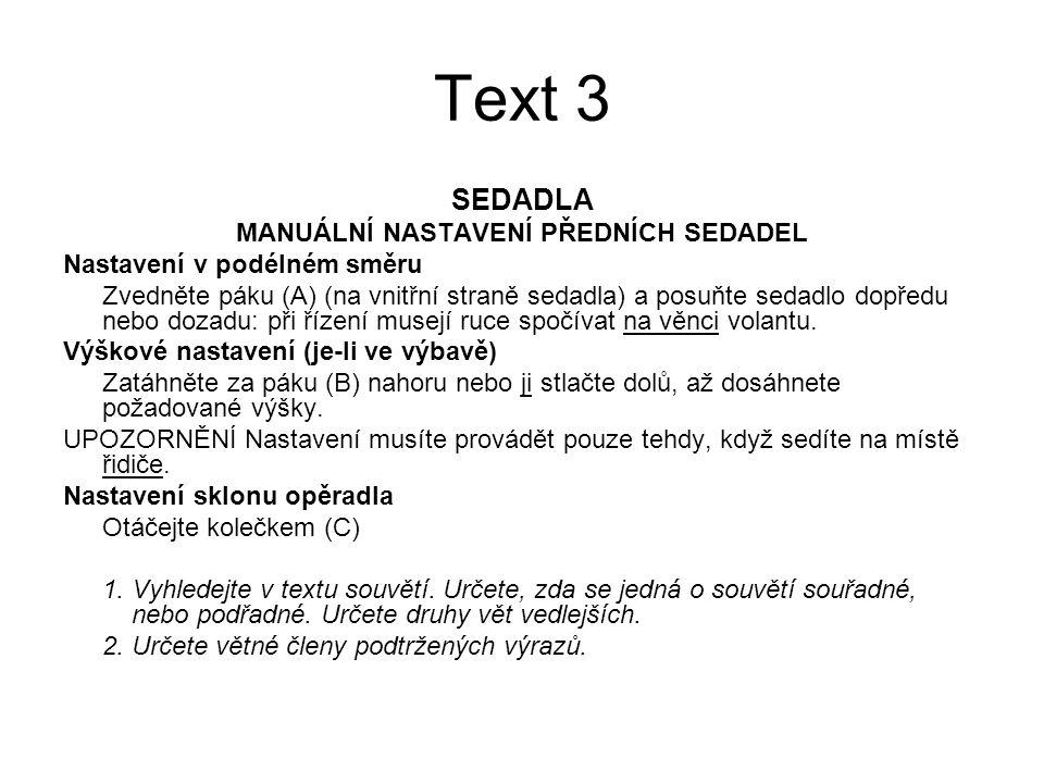 Text 3 SEDADLA MANUÁLNÍ NASTAVENÍ PŘEDNÍCH SEDADEL Nastavení v podélném směru Zvedněte páku (A) (na vnitřní straně sedadla) a posuňte sedadlo dopředu nebo dozadu: při řízení musejí ruce spočívat na věnci volantu.