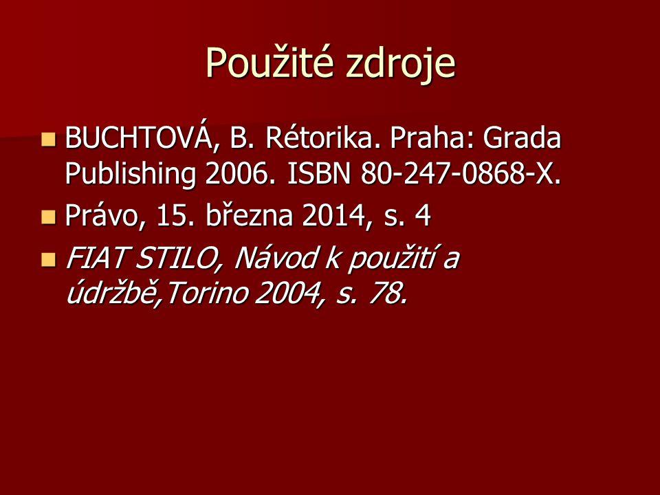Použité zdroje BUCHTOVÁ, B. Rétorika. Praha: Grada Publishing 2006. ISBN 80-247-0868-X. BUCHTOVÁ, B. Rétorika. Praha: Grada Publishing 2006. ISBN 80-2