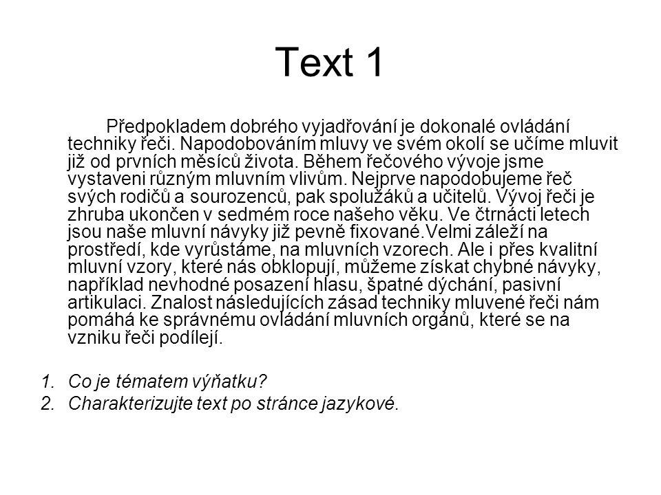 Text 1 Předpokladem dobrého vyjadřování je dokonalé ovládání techniky řeči. Napodobováním mluvy ve svém okolí se učíme mluvit již od prvních měsíců ži