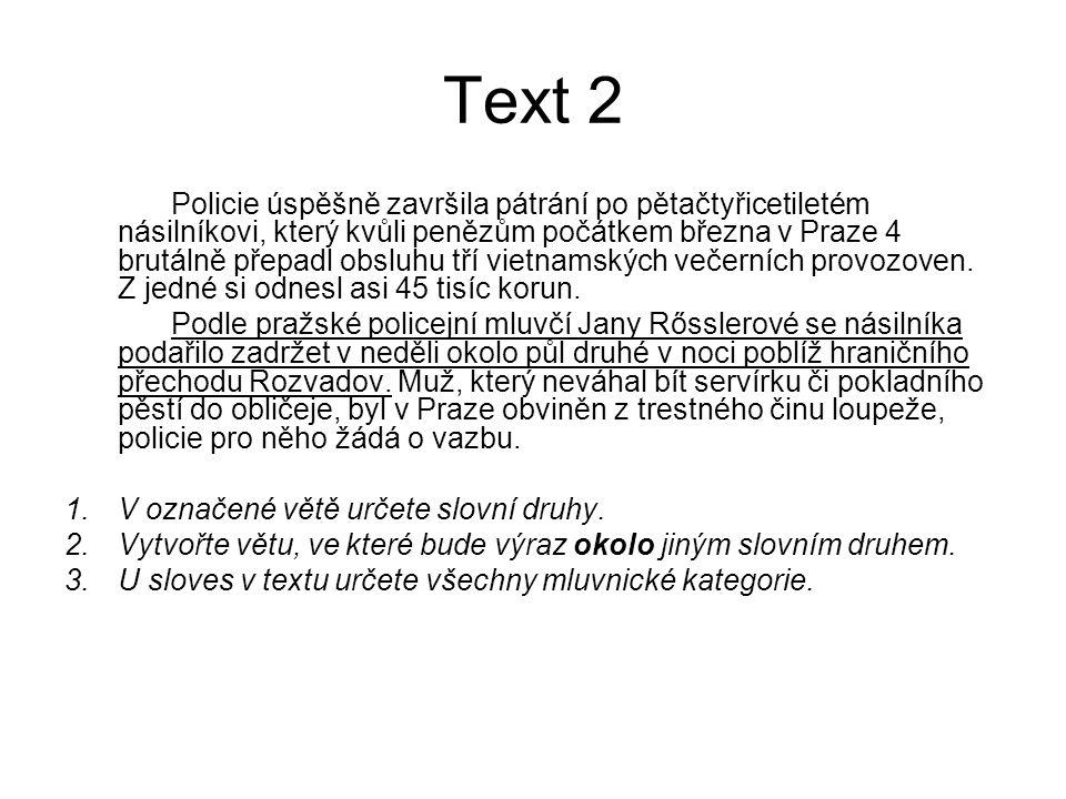 Text 2 Policie úspěšně završila pátrání po pětačtyřicetiletém násilníkovi, který kvůli penězům počátkem března v Praze 4 brutálně přepadl obsluhu tří