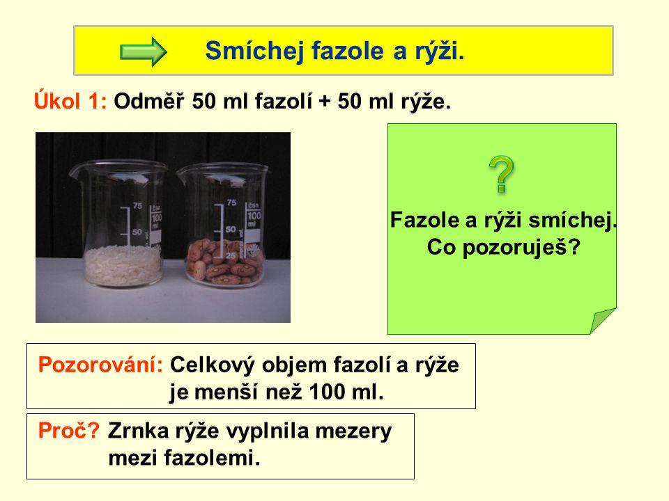 Smíchej fazole a rýži. Úkol 1: Odměř 50 ml fazolí + 50 ml rýže.