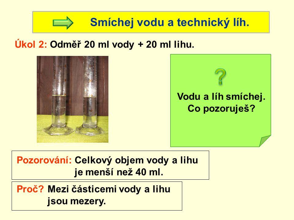 Smíchej vodu a technický líh. Úkol 2: Odměř 20 ml vody + 20 ml lihu.