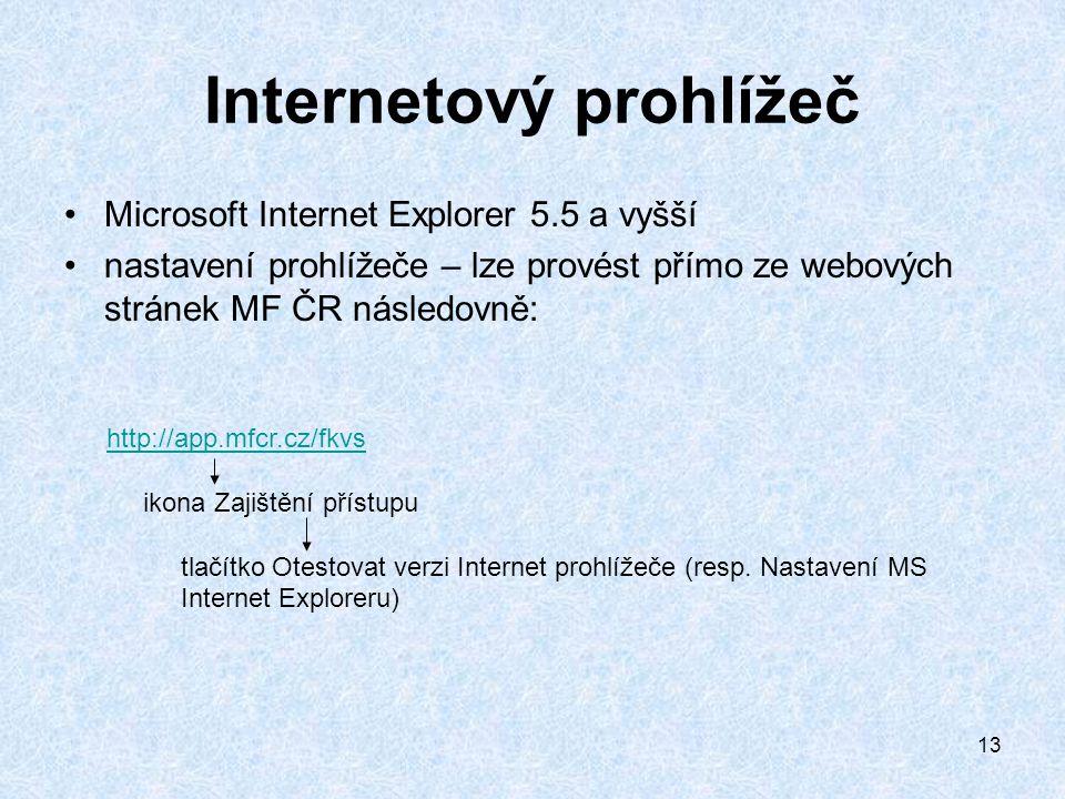 13 Internetový prohlížeč Microsoft Internet Explorer 5.5 a vyšší nastavení prohlížeče – lze provést přímo ze webových stránek MF ČR následovně: http://app.mfcr.cz/fkvs ikona Zajištění přístupu tlačítko Otestovat verzi Internet prohlížeče (resp.