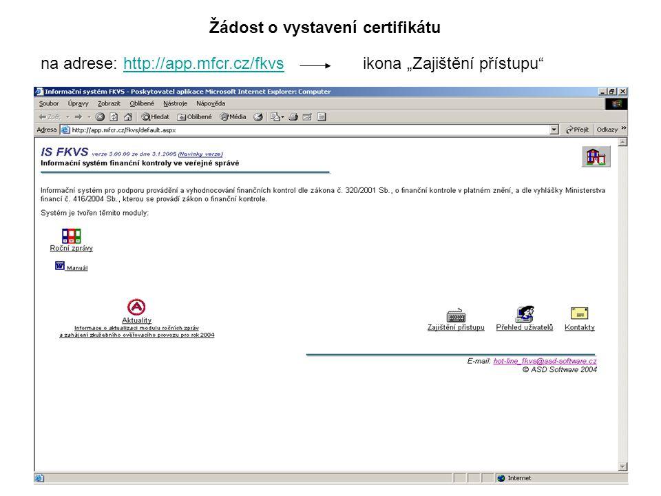 """15 na adrese: http://app.mfcr.cz/fkvshttp://app.mfcr.cz/fkvsikona """"Zajištění přístupu Žádost o vystavení certifikátu"""
