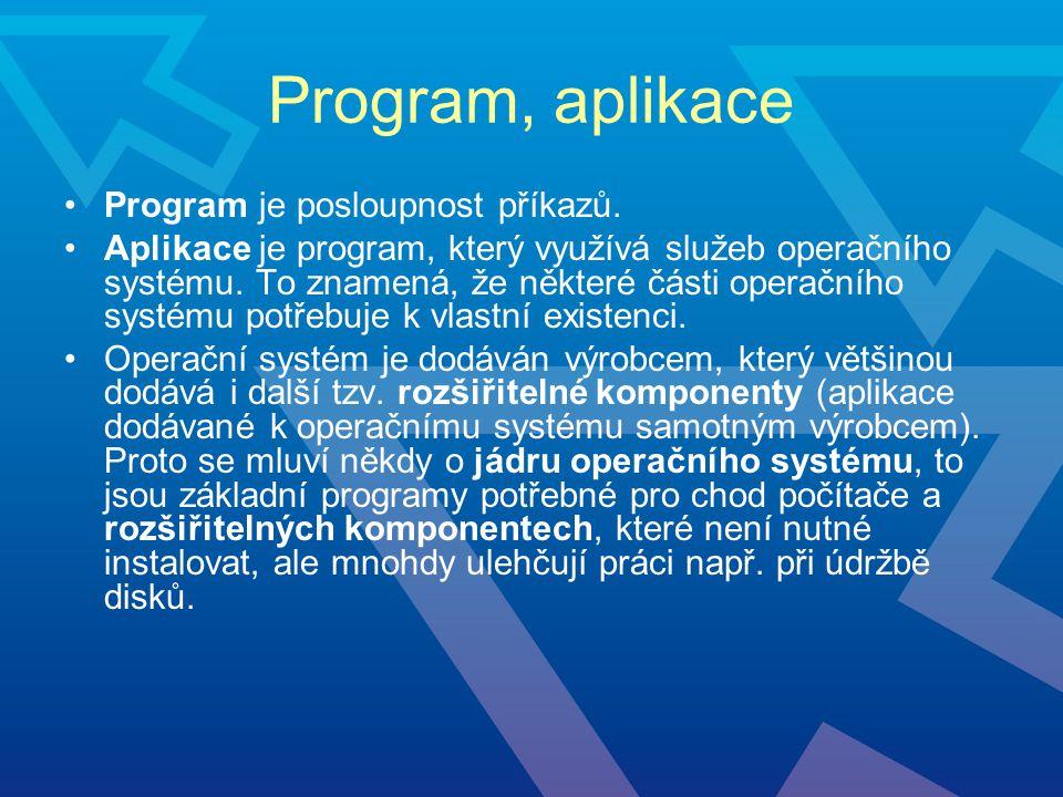 Program, aplikace Program je posloupnost příkazů. Aplikace je program, který využívá služeb operačního systému. To znamená, že některé části operačníh