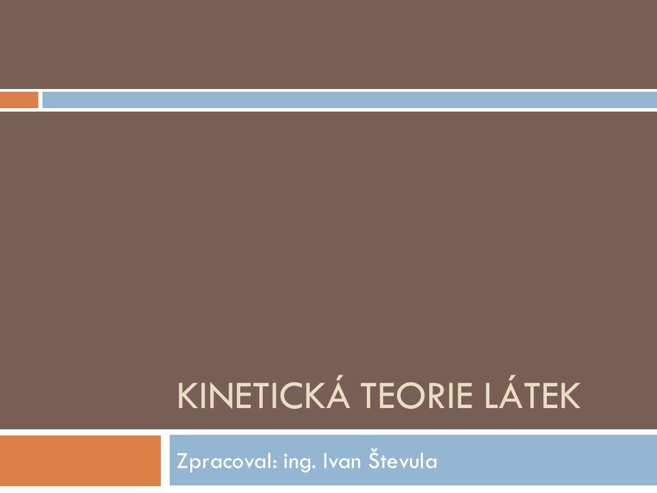 KINETICKÁ TEORIE LÁTEK Zpracoval: ing. Ivan Števula