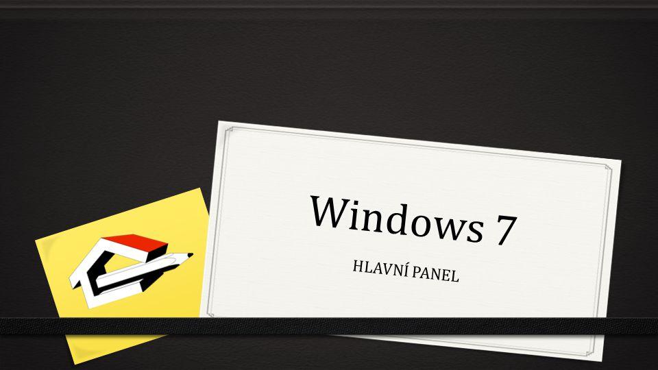 Windows 7 HLAVNÍ PANEL