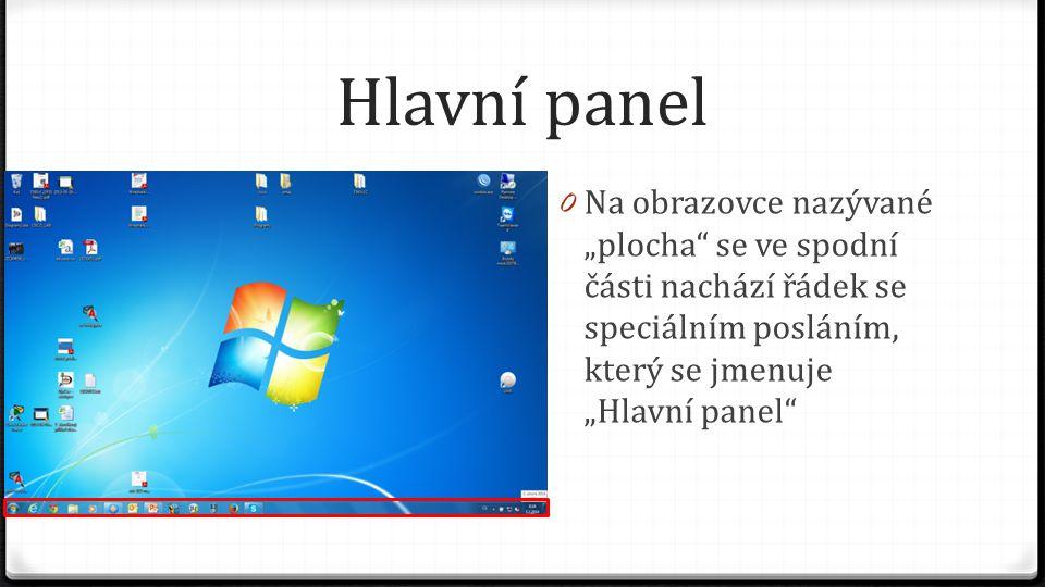 """Hlavní panel 0 Na obrazovce nazývané """"plocha se ve spodní části nachází řádek se speciálním posláním, který se jmenuje """"Hlavní panel"""