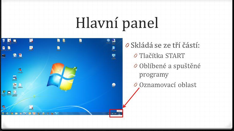 Hlavní panel 0 Skládá se ze tří částí: 0 Tlačítka START 0 Oblíbené a spuštěné programy 0 Oznamovací oblast