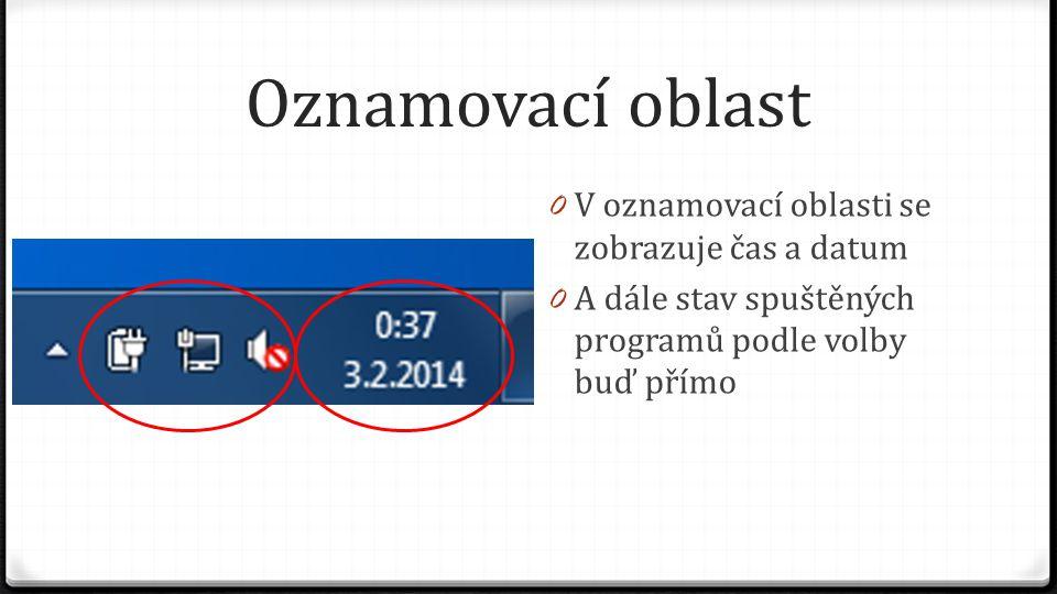 Oznamovací oblast 0 V oznamovací oblasti se zobrazuje čas a datum 0 A dále stav spuštěných programů podle volby buď přímo