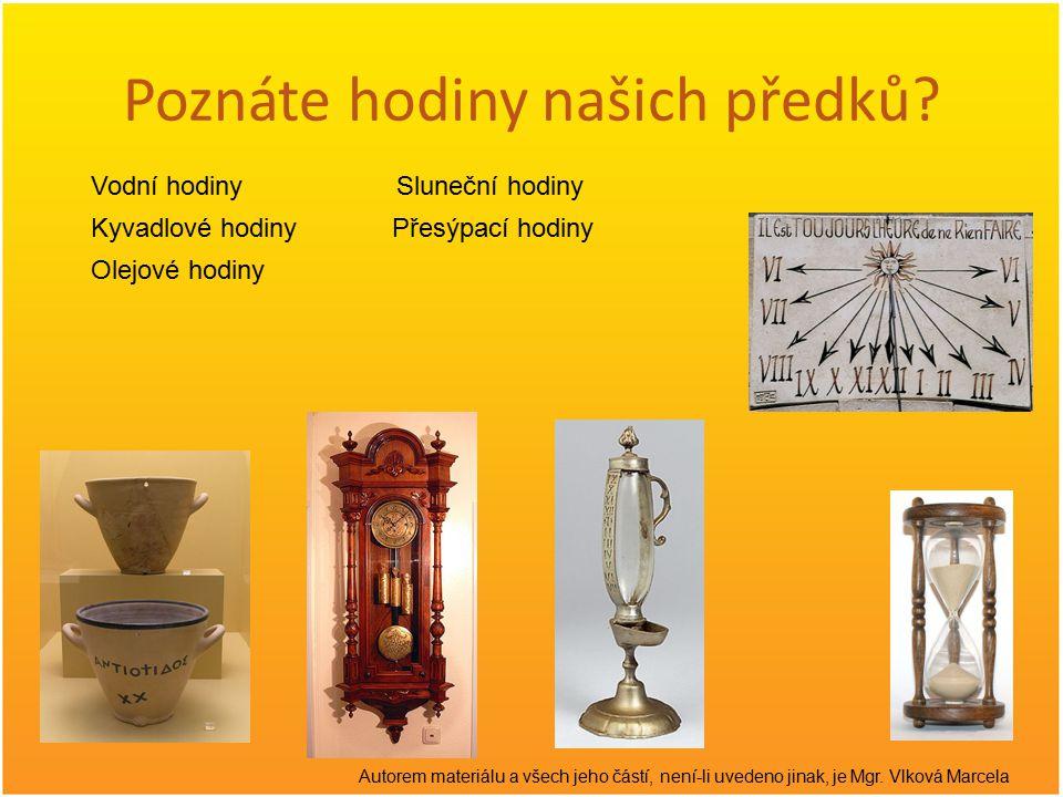 Poznáte hodiny našich předků? Vodní hodiny Olejové hodiny Sluneční hodiny Přesýpací hodinyKyvadlové hodiny Autorem materiálu a všech jeho částí, není-