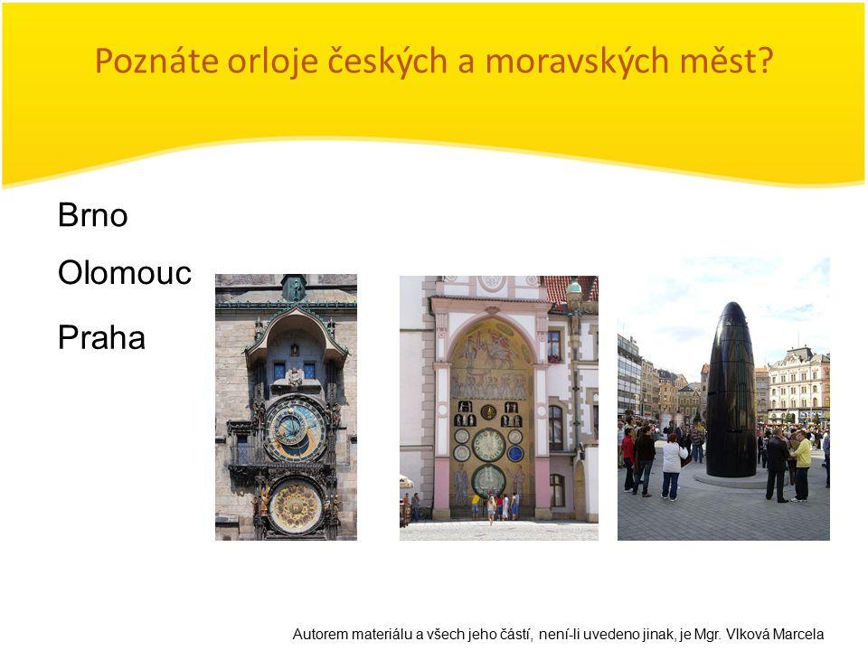 Poznáte orloje českých a moravských měst? Olomouc Brno Praha Autorem materiálu a všech jeho částí, není-li uvedeno jinak, je Mgr. Vlková Marcela