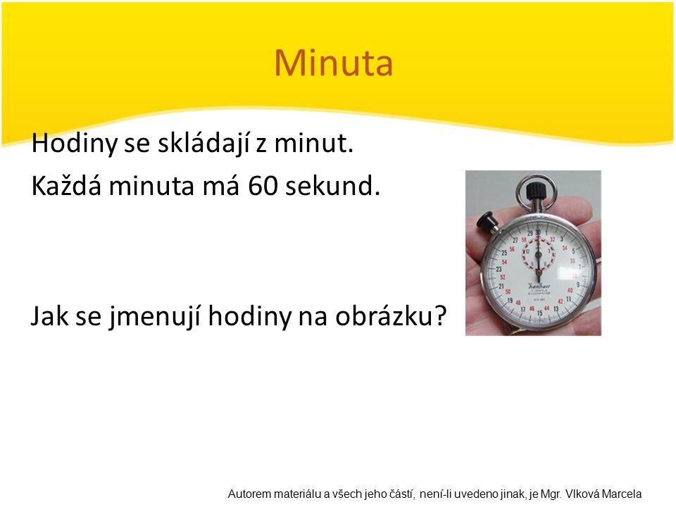 Minuta Hodiny se skládají z minut. Každá minuta má 60 sekund. Jak se jmenují hodiny na obrázku? Autorem materiálu a všech jeho částí, není-li uvedeno