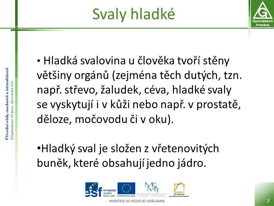 Přírodní vědy moderně a interaktivně ©Gymnázium Hranice, Zborovská 293 Sval srdeční Srdeční sval tvoří srdce.