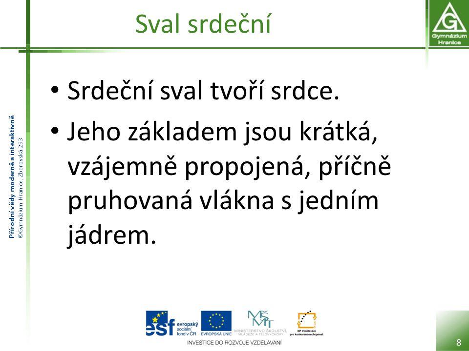 Přírodní vědy moderně a interaktivně ©Gymnázium Hranice, Zborovská 293 Sval srdeční 9 Pracuje vysoce intenzivně po celou dobu života.