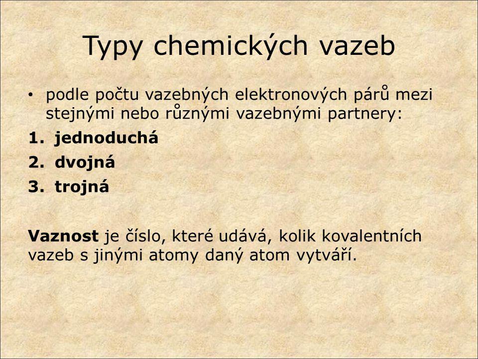 Typy chemických vazeb podle počtu vazebných elektronových párů mezi stejnými nebo různými vazebnými partnery: 1.jednoduchá 2.dvojná 3.trojná Vaznost je číslo, které udává, kolik kovalentních vazeb s jinými atomy daný atom vytváří.