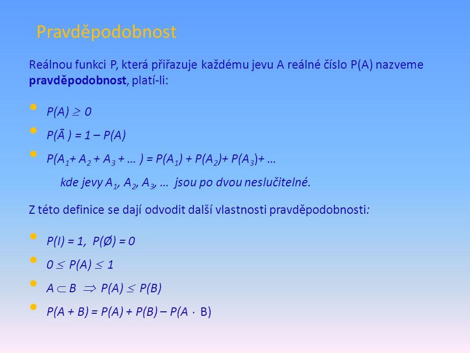 Pravděpodobnost Reálnou funkci P, která přiřazuje každému jevu A reálné číslo P(A) nazveme pravděpodobnost, platí-li: P(A)  0 P(Ᾱ ) = 1 – P(A) P(A 1