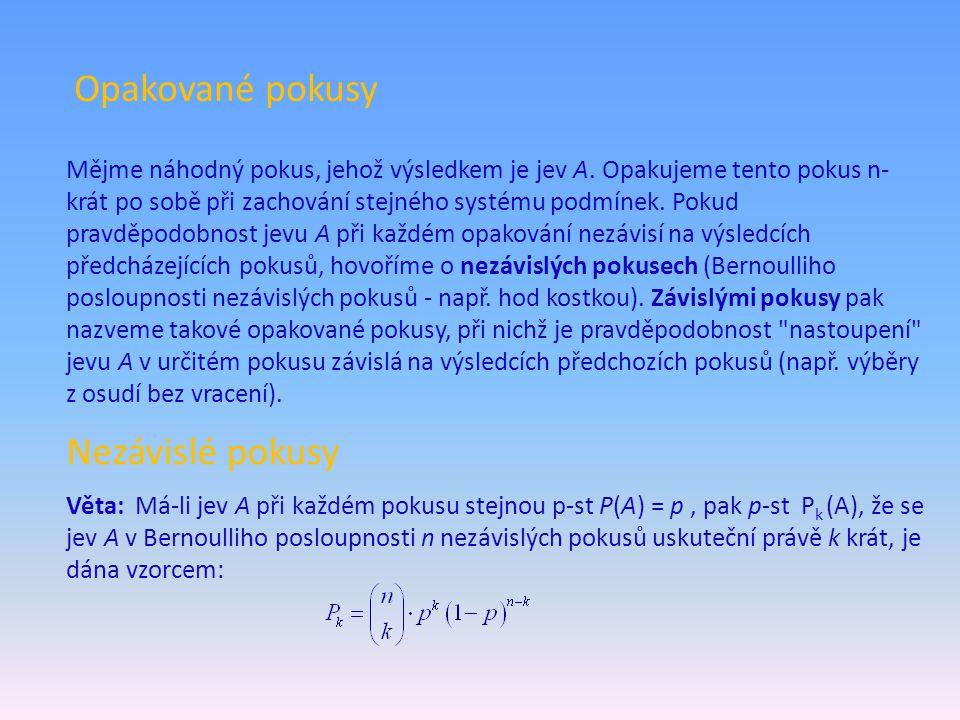 Opakované pokusy Mějme náhodný pokus, jehož výsledkem je jev A. Opakujeme tento pokus n- krát po sobě při zachování stejného systému podmínek. Pokud p