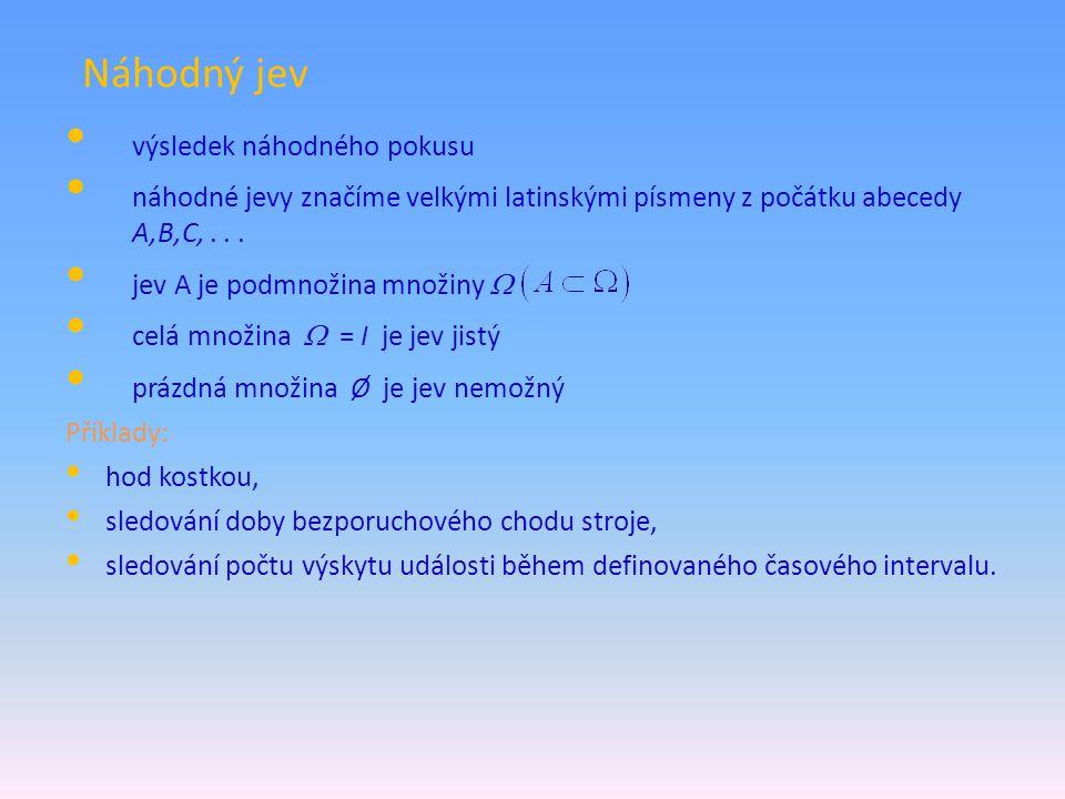 Elementární jev prvky prostoru Ω značíme ω a mluvíme o elementárních jevech ω i, i = 1, 2,...