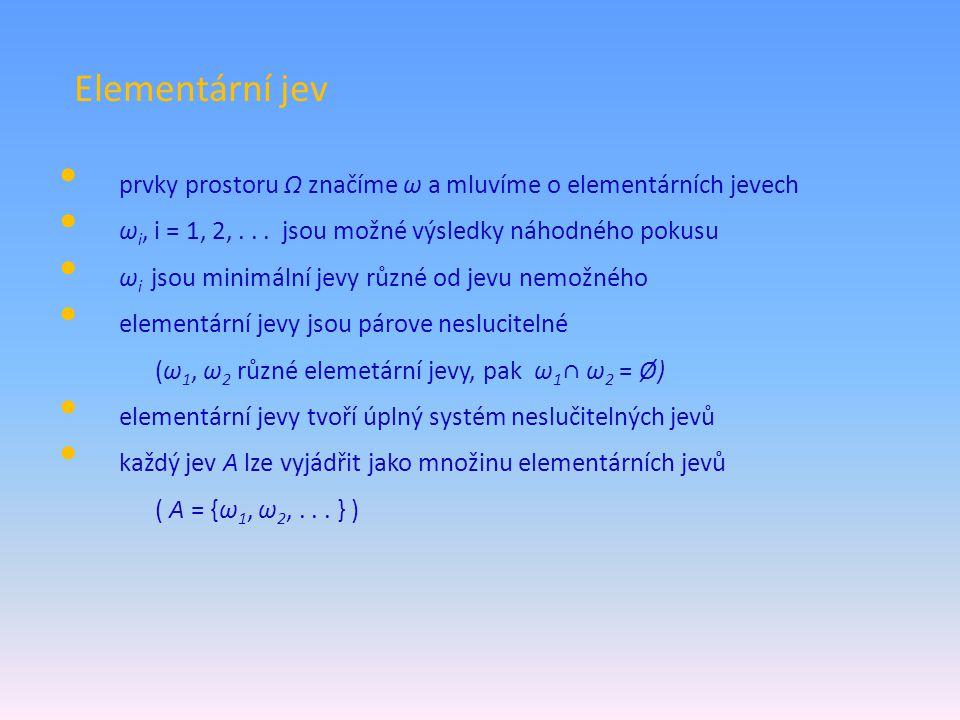 Elementární jev prvky prostoru Ω značíme ω a mluvíme o elementárních jevech ω i, i = 1, 2,... jsou možné výsledky náhodného pokusu ω i jsou minimální
