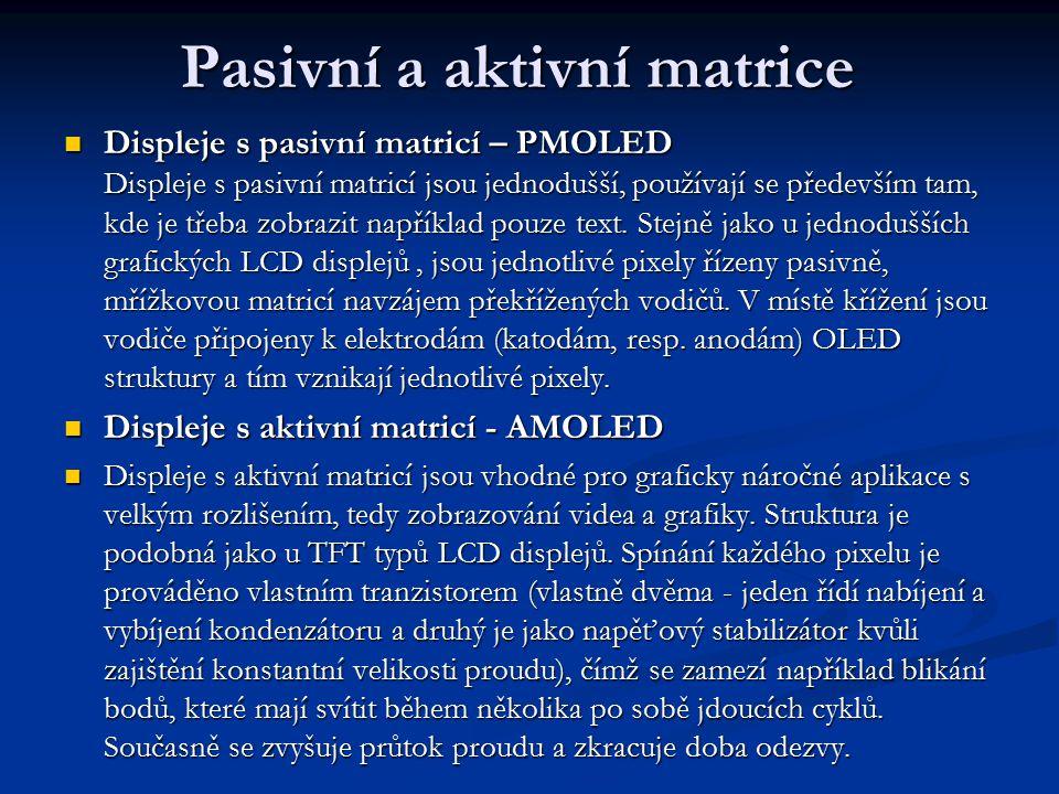 Pasivní a aktivní matrice Displeje s pasivní matricí – PMOLED Displeje s pasivní matricí jsou jednodušší, používají se především tam, kde je třeba zobrazit například pouze text.