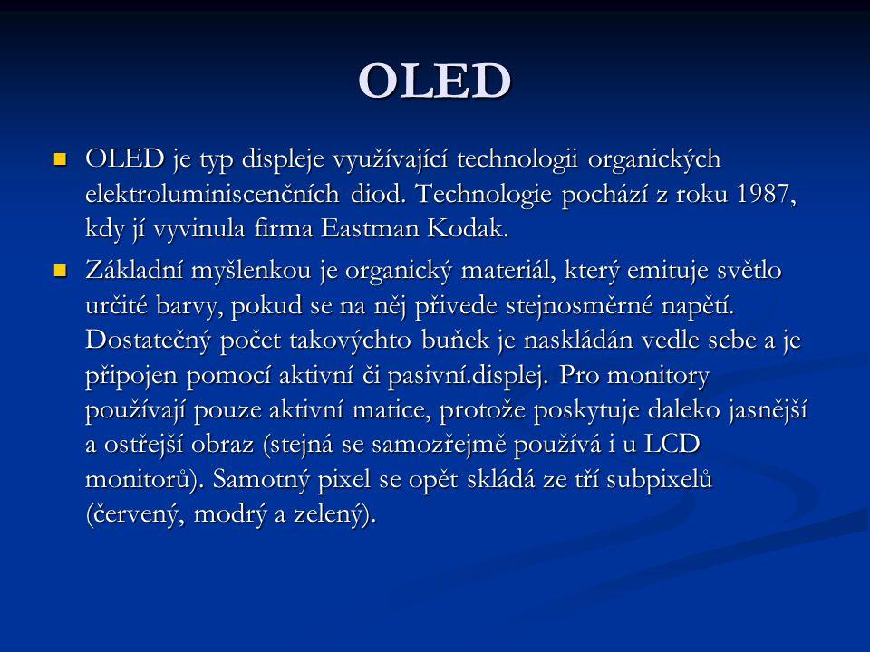 OLED OLED je typ displeje využívající technologii organických elektroluminiscenčních diod. Technologie pochází z roku 1987, kdy jí vyvinula firma East