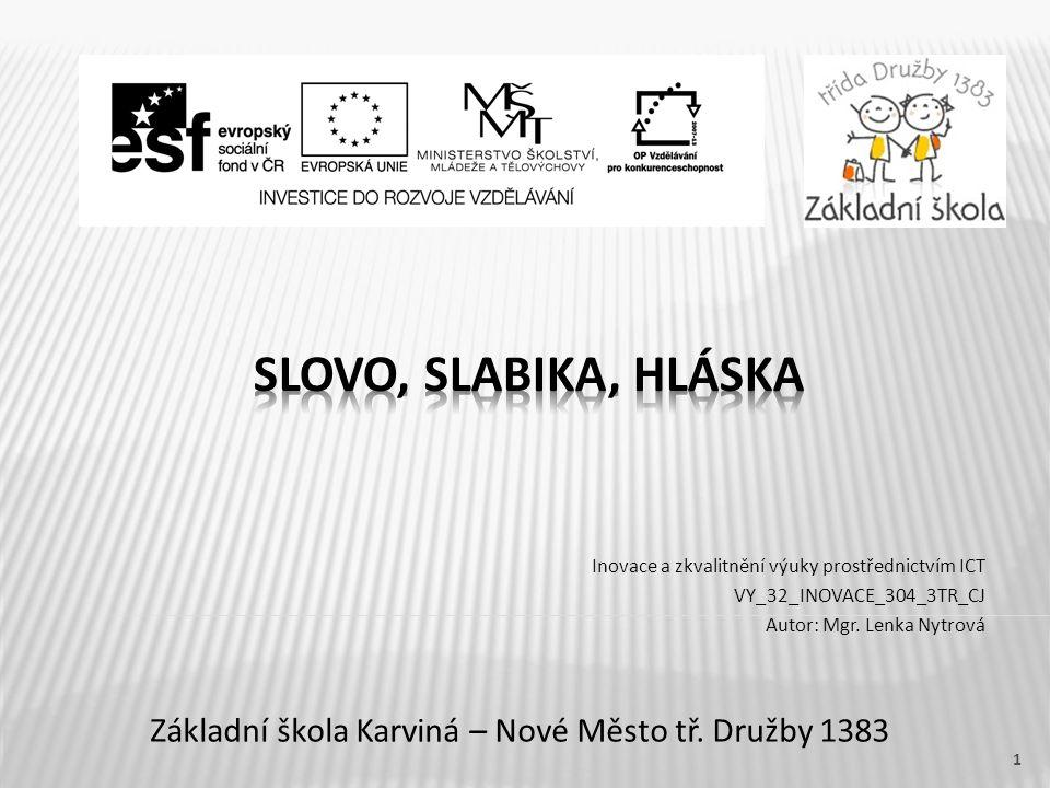 Základní škola Karviná – Nové Město tř. Družby 1383 Inovace a zkvalitnění výuky prostřednictvím ICT VY_32_INOVACE_304_3TR_CJ Autor: Mgr. Lenka Nytrová