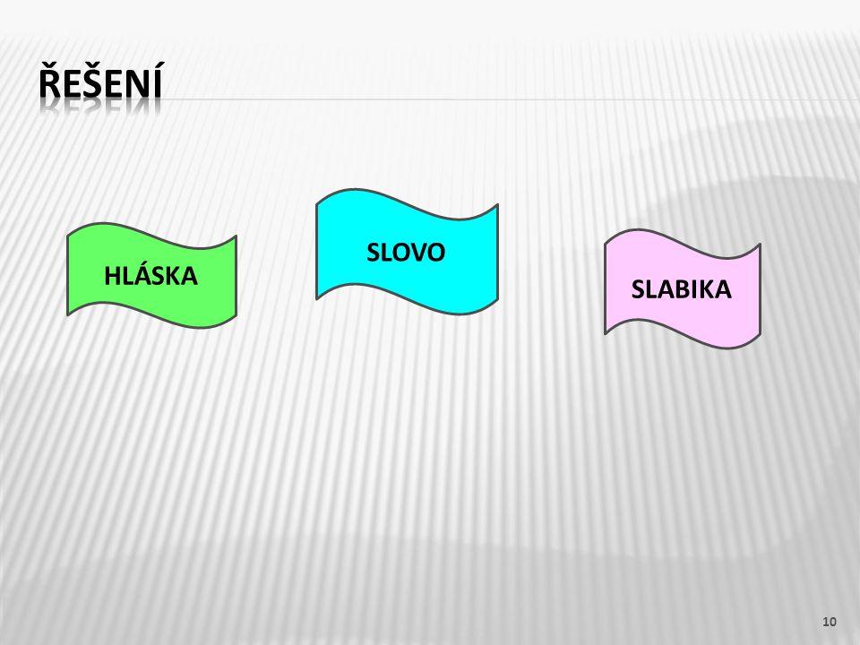 10 HLÁSKA SLOVO SLABIKA