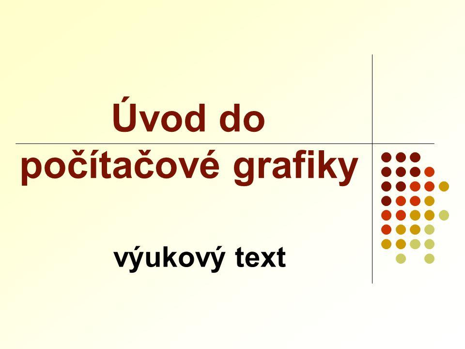 Rastrový x vektorový obrázek rastrový - skládá se z bodů vektorový z tvarovaných objektů (křivek)