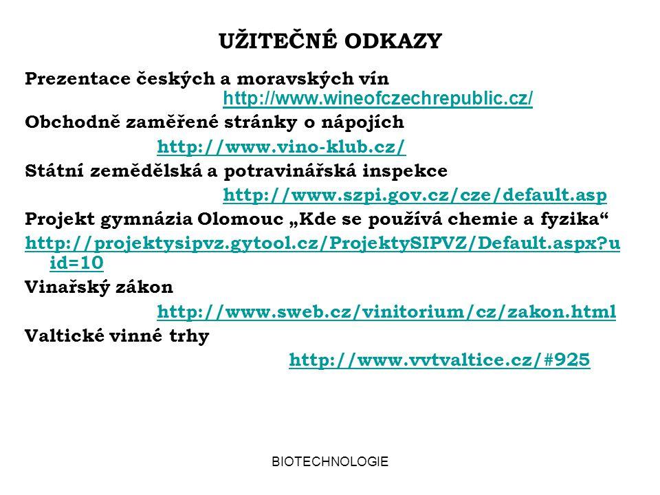 BIOTECHNOLOGIE UŽITEČNÉ ODKAZY Prezentace českých a moravských vín http://www.wineofczechrepublic.cz/ http://www.wineofczechrepublic.cz/ Obchodně zamě