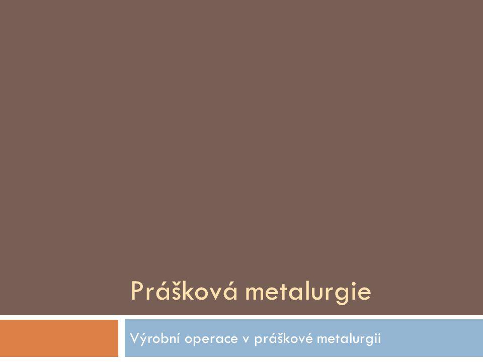 Prášková metalurgie Výrobní operace v práškové metalurgii