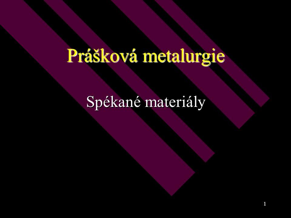1 Prášková metalurgie Spékané materiály