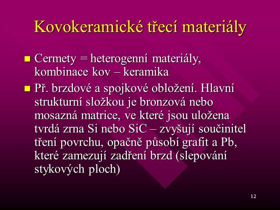 12 Kovokeramické třecí materiály Cermety = heterogenní materiály, kombinace kov – keramika Cermety = heterogenní materiály, kombinace kov – keramika P