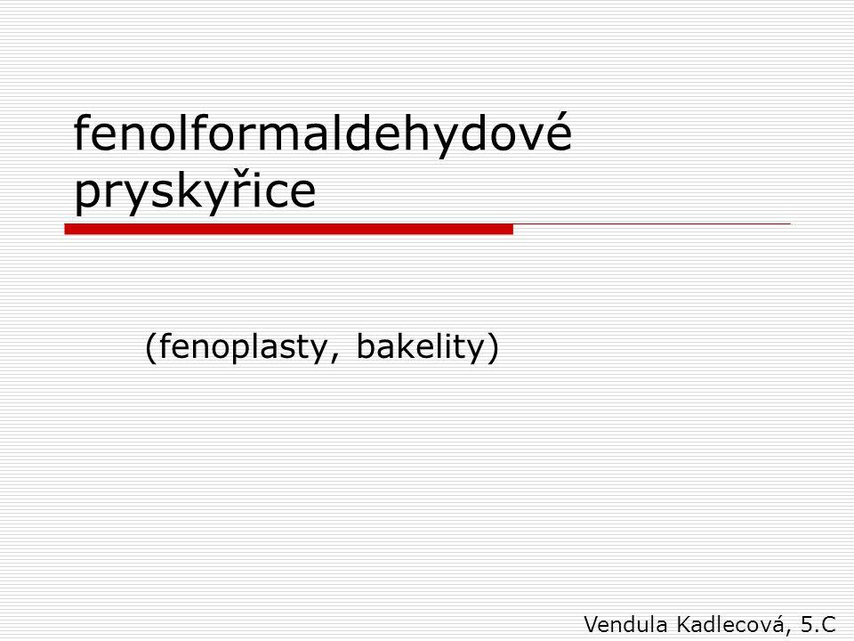 jsou všude kolem nás  nejstarší a nejrozšířenější plastické hmoty (1907)  fenoplasty: pryskyřice, tmely, lepidla, pojiva, laky a lisovací i vrstvené hmoty na základě fenolu a jeho homologů  makromolekulární látky, vznikající polykondenzací fenolu a jeho homologů s formaldehydem podle podmínek kondenzace: A)materiály rozpustné v organických rozpouštědlech (novolak) B)pevné, tvrdé hmoty značně rezistentní vůči chemikáliím (rezoly)  fenoplasty mají tmavou barvu → používají se jen tam, kde se nepožaduje jiné zbarvení výrobku