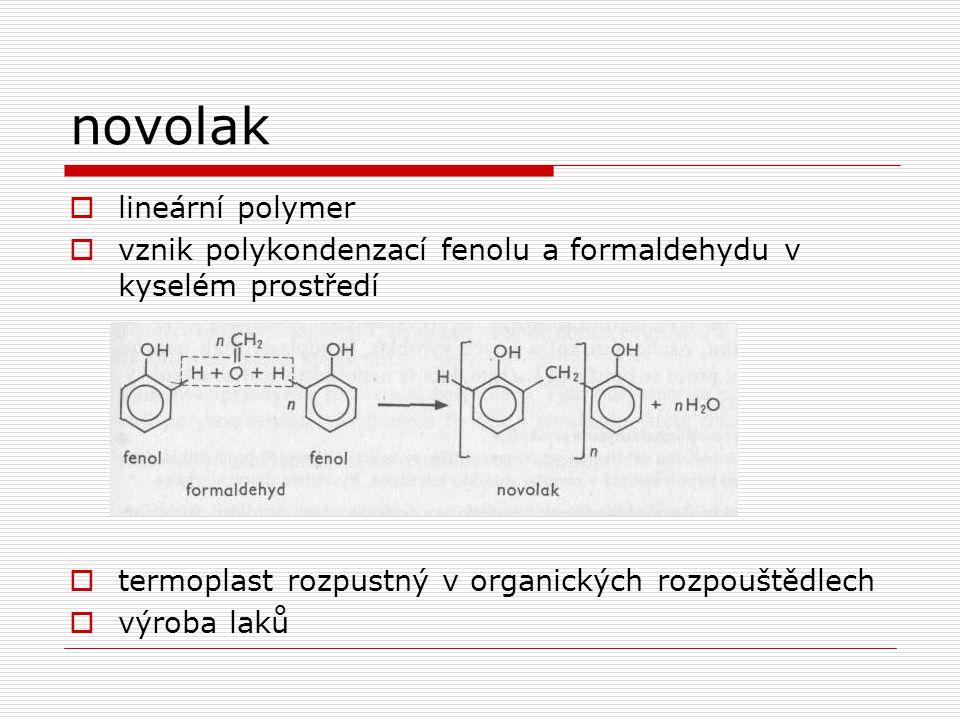 novolak  lineární polymer  vznik polykondenzací fenolu a formaldehydu v kyselém prostředí  termoplast rozpustný v organických rozpouštědlech  výroba laků