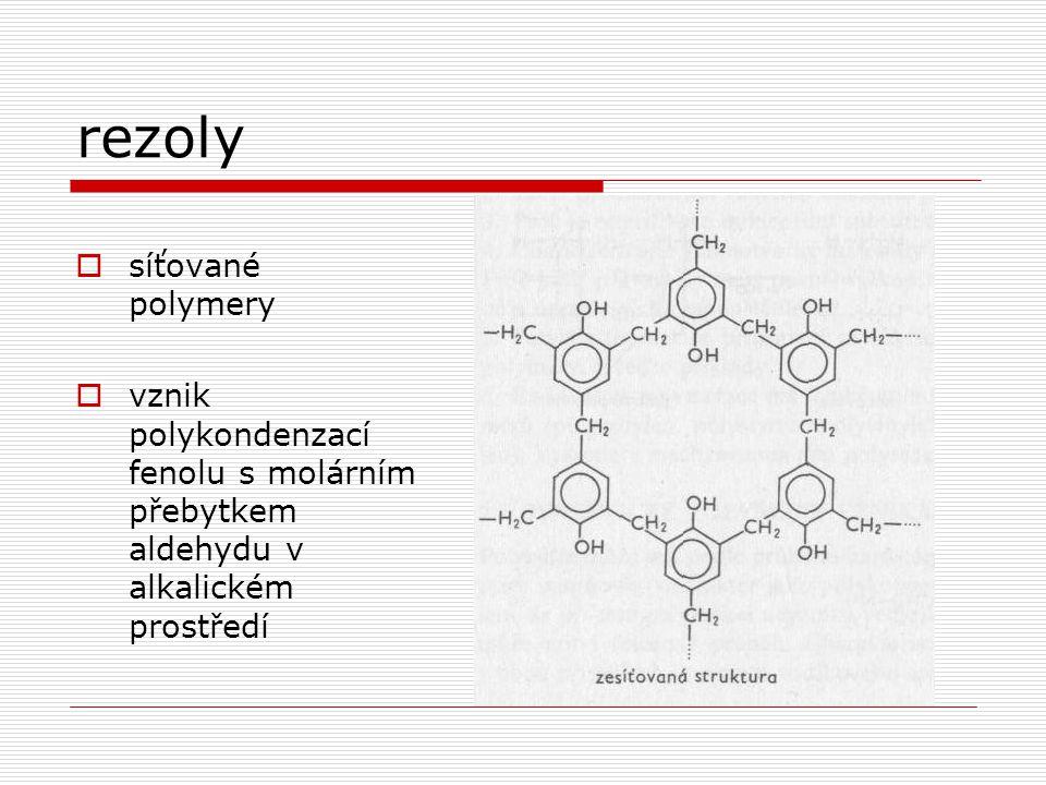 rezoly  síťované polymery  vznik polykondenzací fenolu s molárním přebytkem aldehydu v alkalickém prostředí