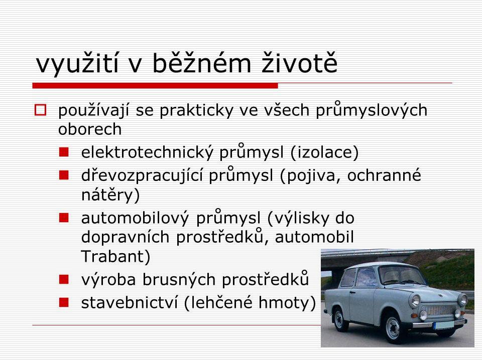 využití v běžném životě  používají se prakticky ve všech průmyslových oborech elektrotechnický průmysl (izolace) dřevozpracující průmysl (pojiva, ochranné nátěry) automobilový průmysl (výlisky do dopravních prostředků, automobil Trabant) výroba brusných prostředků stavebnictví (lehčené hmoty)