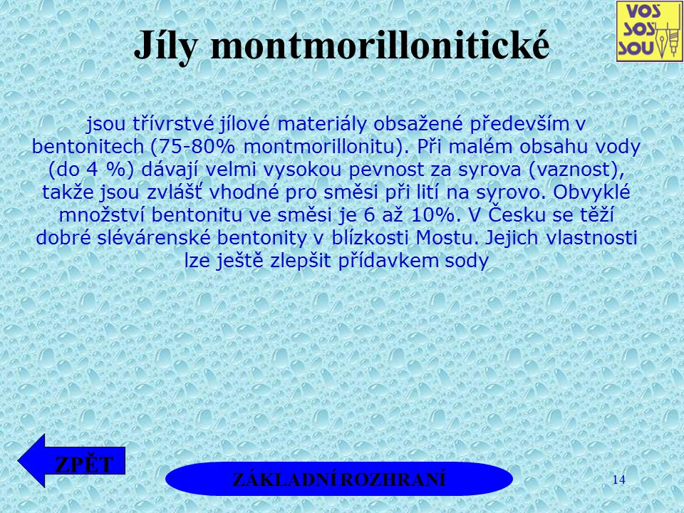 14 Jíly montmorillonitické jsou třívrstvé jílové materiály obsažené především v bentonitech (75-80% montmorillonitu). Při malém obsahu vody (do 4 %) d
