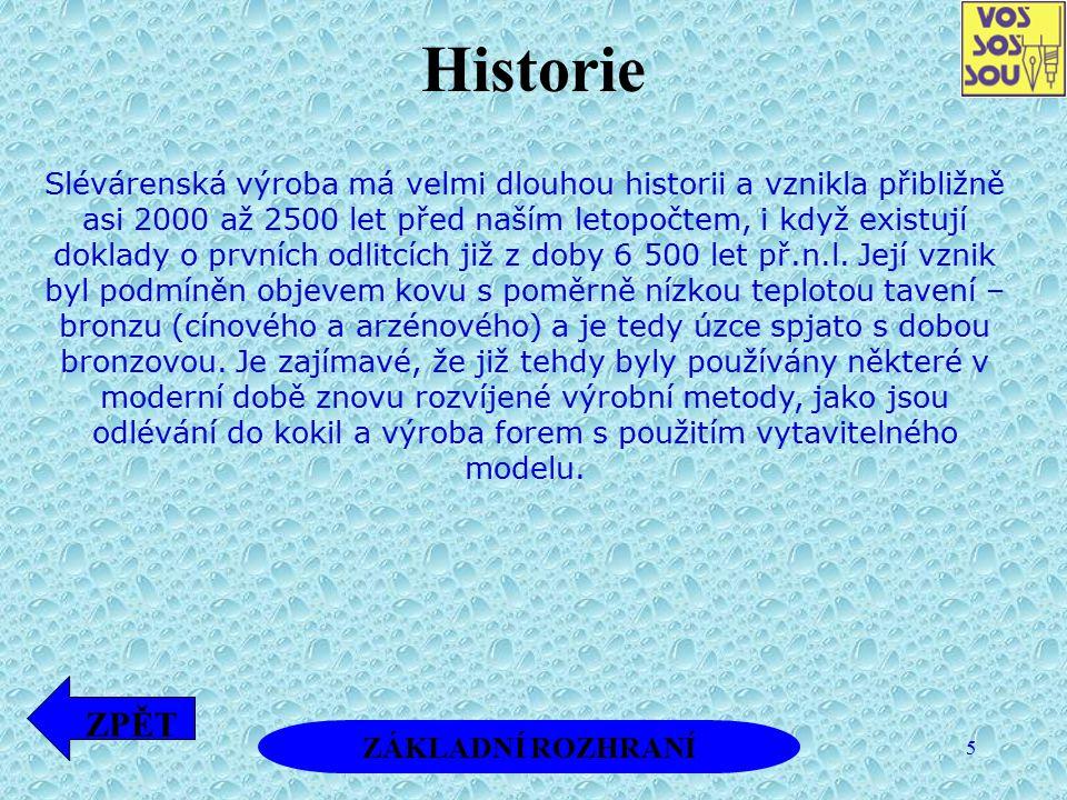 5 Historie Slévárenská výroba má velmi dlouhou historii a vznikla přibližně asi 2000 až 2500 let před naším letopočtem, i když existují doklady o prvn
