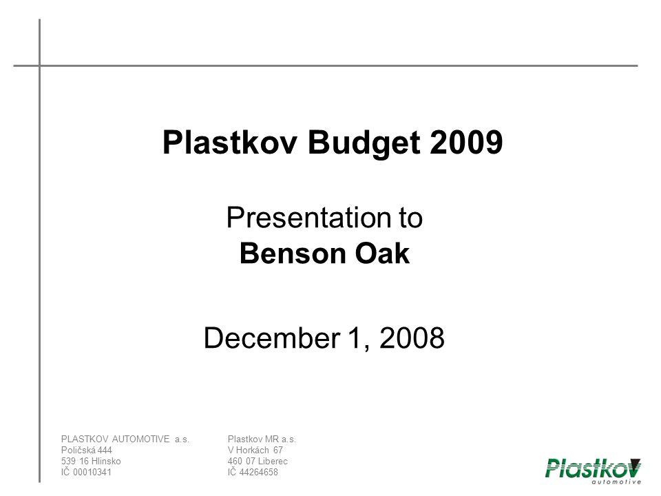 Plastkov Budget 2009 PLASTKOV AUTOMOTIVE a.s. Poličská 444 539 16 Hlinsko IČ 00010341 Plastkov MR a.s. V Horkách 67 460 07 Liberec IČ 44264658 Present