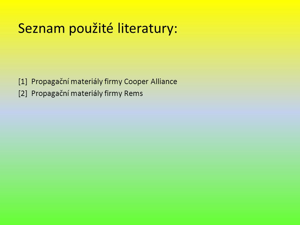 Seznam použité literatury: [1] Propagační materiály firmy Cooper Alliance [2] Propagační materiály firmy Rems