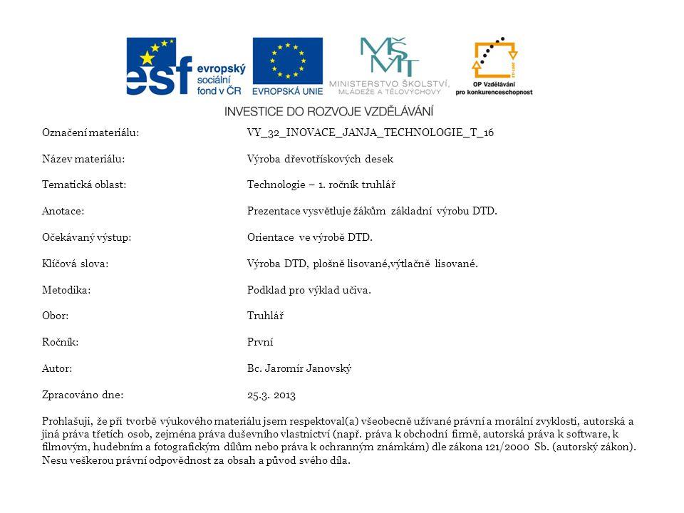 Integrovaná střední škola, Slaný Označení materiálu:VY_32_INOVACE_JANJA_TECHNOLOGIE_T_16 Název materiálu:Výroba dřevotřískových desek Tematická oblast