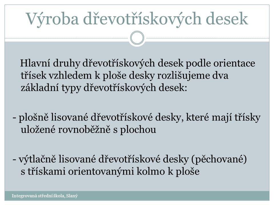 Výroba dřevotřískových desek Hlavní druhy dřevotřískových desek podle orientace třísek vzhledem k ploše desky rozlišujeme dva základní typy dřevotřísk