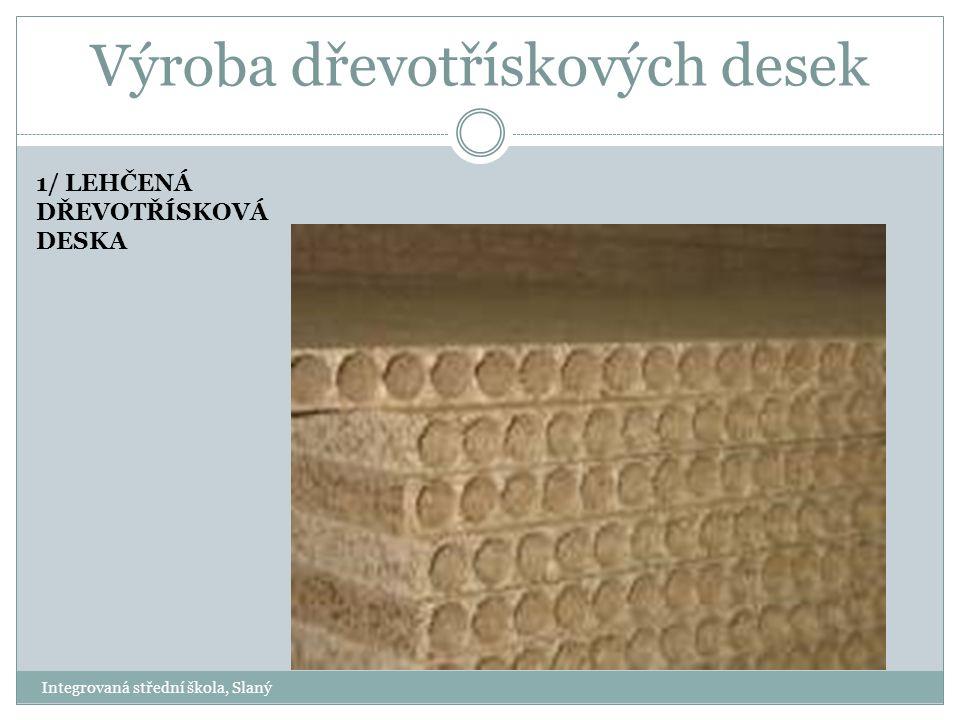 Výroba dřevotřískových desek 1/ LEHČENÁ DŘEVOTŘÍSKOVÁ DESKA Integrovaná střední škola, Slaný