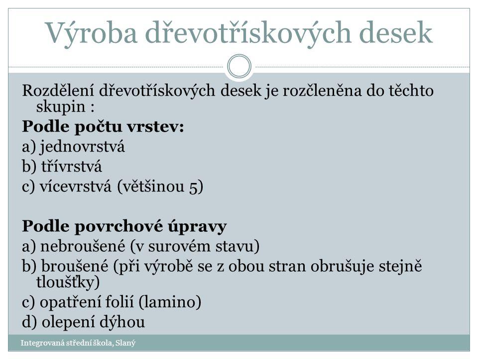 Výroba dřevotřískových desek Rozdělení dřevotřískových desek je rozčleněna do těchto skupin : Podle počtu vrstev: a) jednovrstvá b) třívrstvá c) vícev