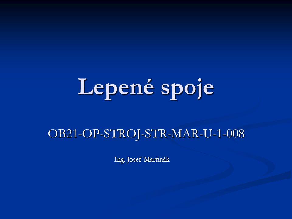 Lepené spoje OB21-OP-STROJ-STR-MAR-U-1-008 Ing. Josef Martinák