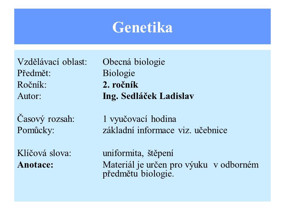 Zákon uniformity Všichni jedinci F 1 – první filiální generace,které získáme křížením hozygotních rodičů, jsou genotypově a fenotypově zhodní.