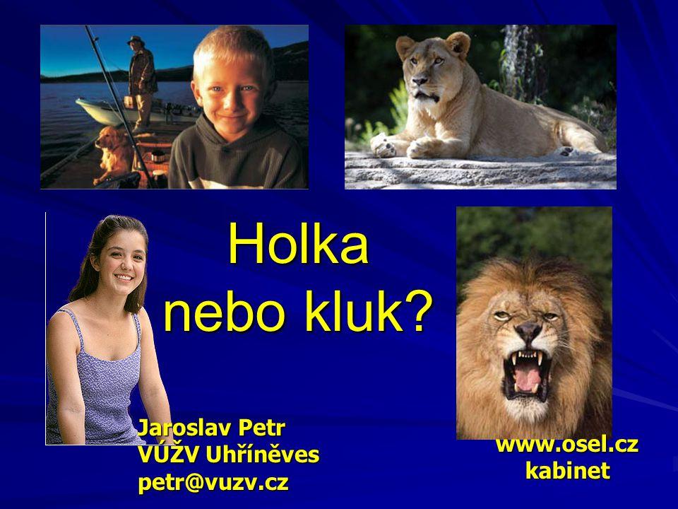 Holka nebo kluk? Jaroslav Petr VÚŽV Uhříněves petr@vuzv.cz www.osel.czkabinet