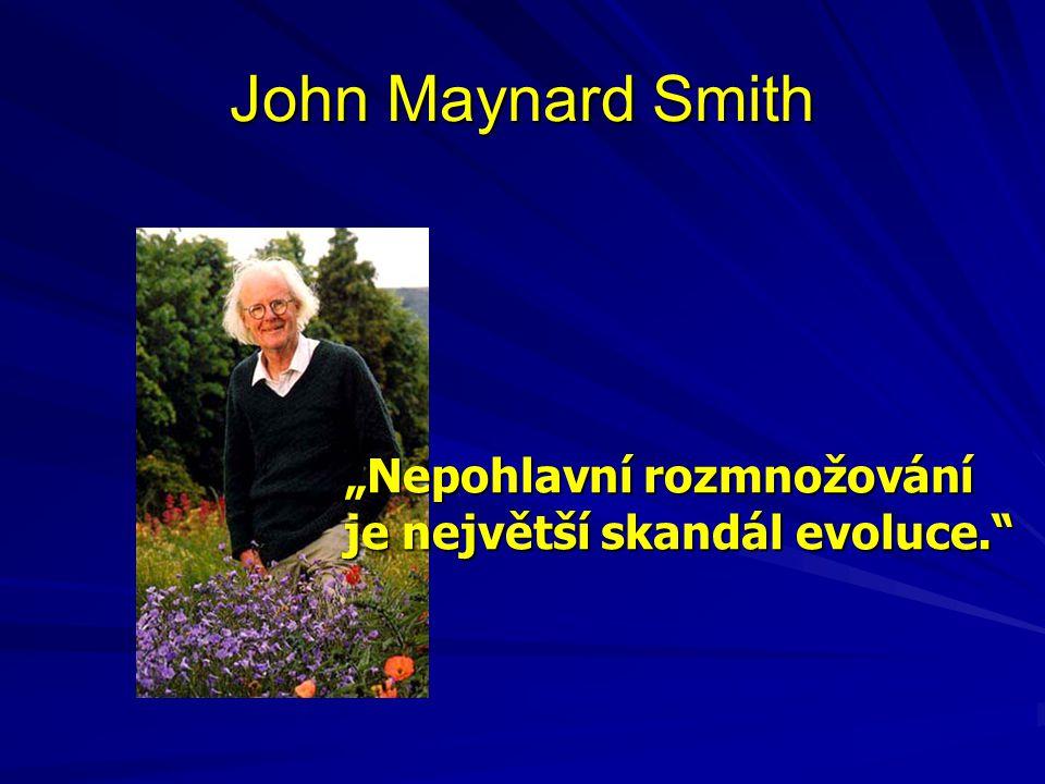 """John Maynard Smith """"Nepohlavní rozmnožování je největší skandál evoluce."""