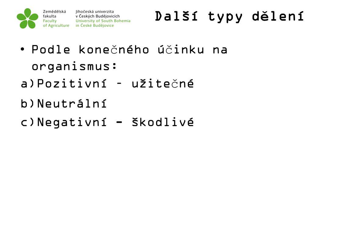 Další typy dělení Podle konečného účinku na organismus: a)Pozitivní – užitečné b)Neutrální c)Negativní - škodlivé